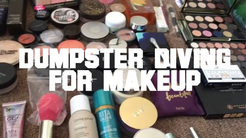 Dumpster Diving for Makeup is a Thing. . .